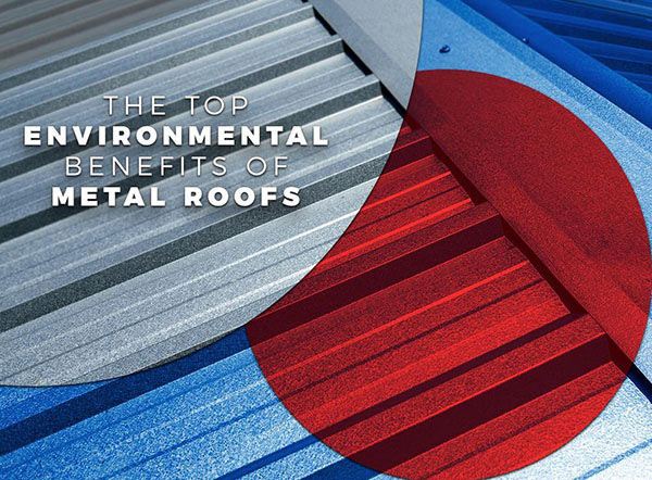 The Top Environmental Benefits of Metal Roofs