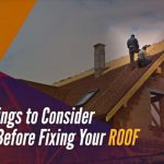 Things to Consider Before Fixing Your Roof